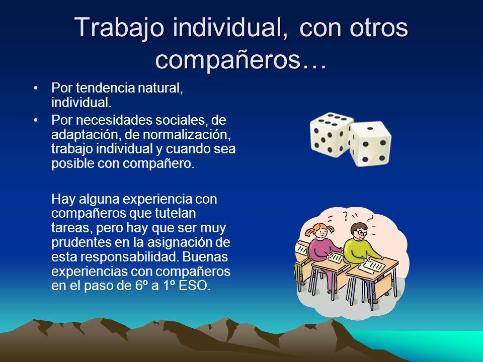 Trabajo individual, con otros compañeros… Por tendencia natural, individual.
