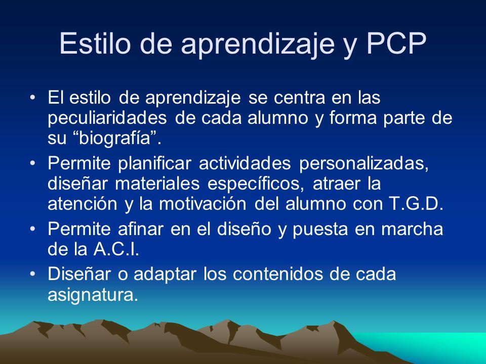 Estilo de aprendizaje y PCP El estilo de aprendizaje se centra en las peculiaridades de cada alumno y forma parte de su biografía.