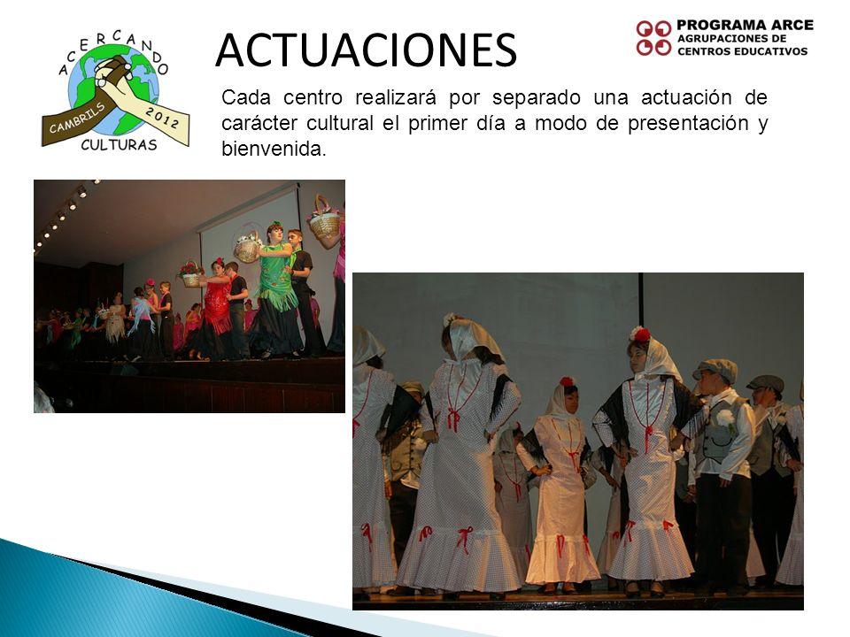 ACTUACIONES Cada centro realizará por separado una actuación de carácter cultural el primer día a modo de presentación y bienvenida.