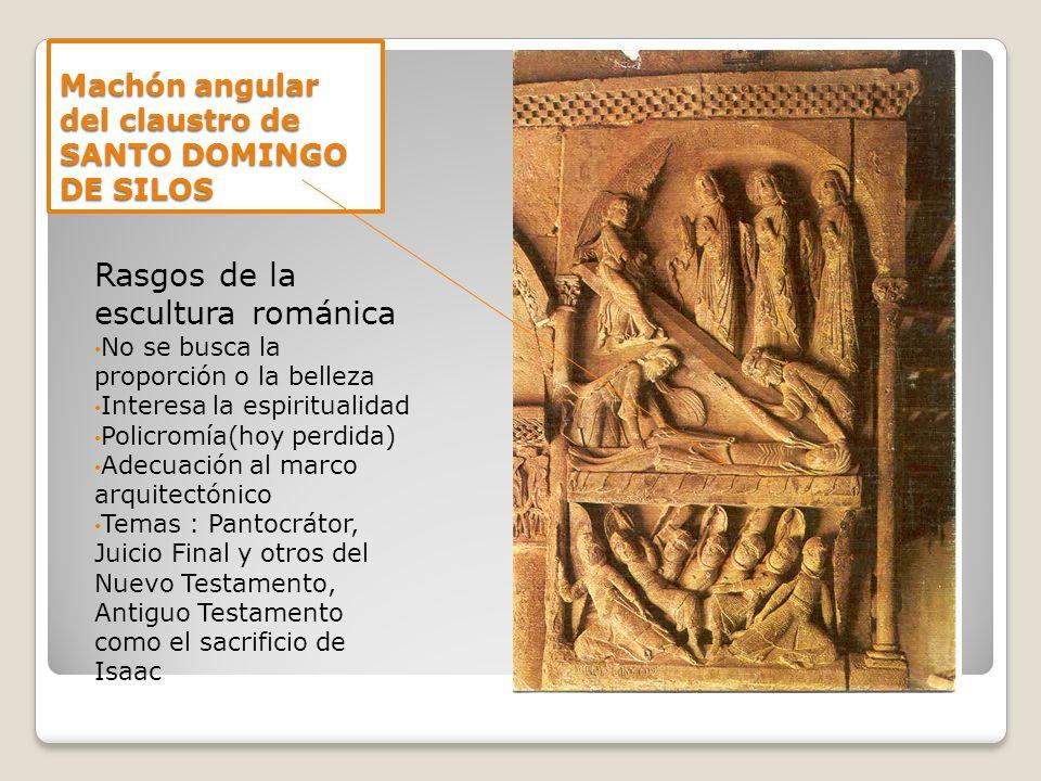 Machón angular del claustro de SANTO DOMINGO DE SILOS Rasgos de la escultura románica No se busca la proporción o la belleza Interesa la espiritualida