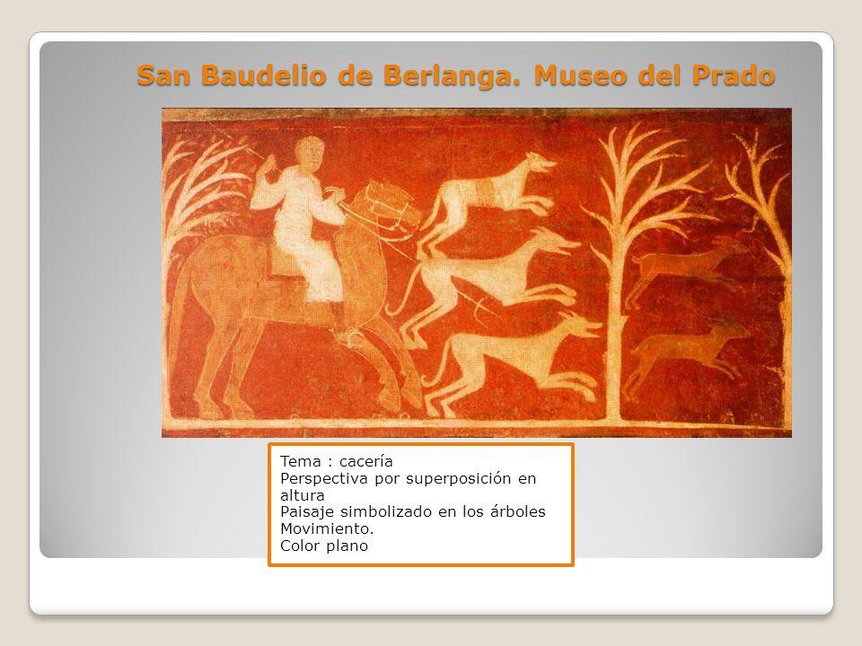 San Baudelio de Berlanga. Museo del Prado Tema : cacería Perspectiva por superposición en altura Paisaje simbolizado en los árboles Movimiento. Color