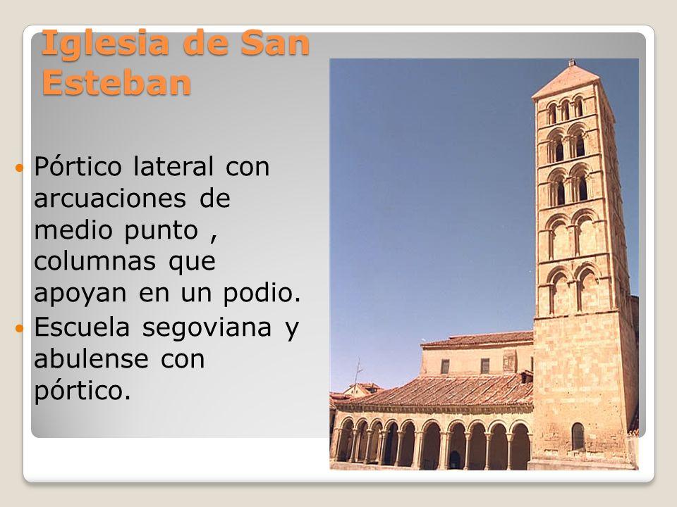 Iglesia de San Esteban Pórtico lateral con arcuaciones de medio punto, columnas que apoyan en un podio. Escuela segoviana y abulense con pórtico.