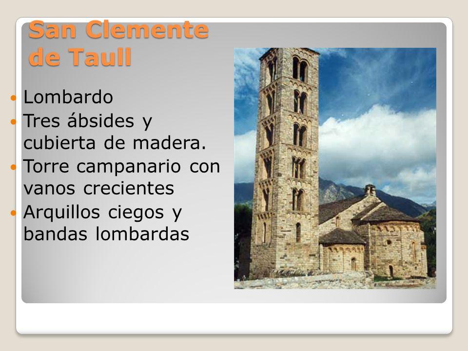 San Clemente de Taull Lombardo Tres ábsides y cubierta de madera. Torre campanario con vanos crecientes Arquillos ciegos y bandas lombardas