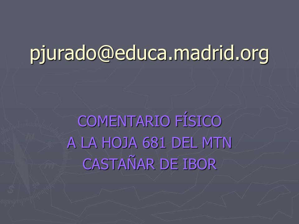 pjurado@educa.madrid.org COMENTARIO FÍSICO A LA HOJA 681 DEL MTN CASTAÑAR DE IBOR
