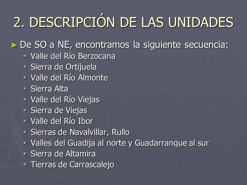 2. DESCRIPCIÓN DE LAS UNIDADES De SO a NE, encontramos la siguiente secuencia: De SO a NE, encontramos la siguiente secuencia: Valle del Río Berzocana
