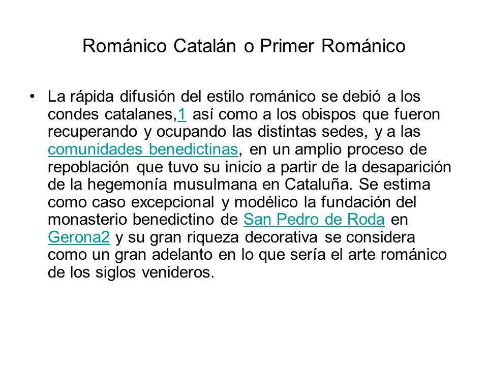 Románico Catalán o Primer Románico La rápida difusión del estilo románico se debió a los condes catalanes,1 así como a los obispos que fueron recupera