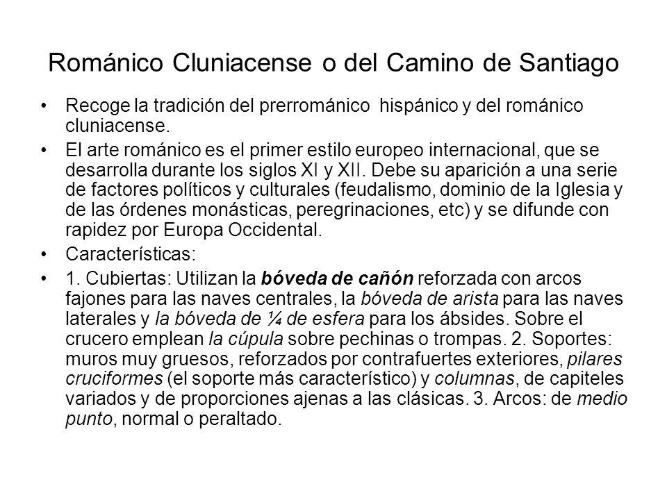 Románico Cluniacense o del Camino de Santiago Recoge la tradición del prerrománico hispánico y del románico cluniacense. El arte románico es el primer