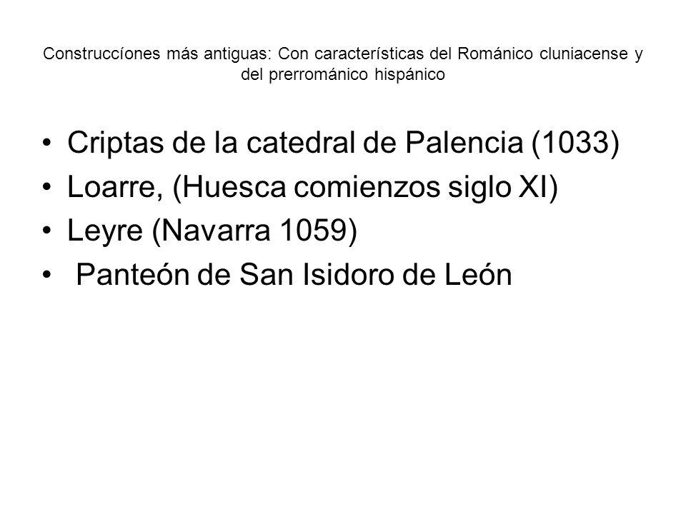 Construccíones más antiguas: Con características del Románico cluniacense y del prerrománico hispánico Criptas de la catedral de Palencia (1033) Loarr