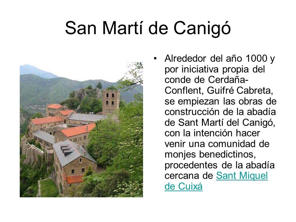 San Martí de Canigó Alrededor del año 1000 y por iniciativa propia del conde de Cerdaña- Conflent, Guifré Cabreta, se empiezan las obras de construcci