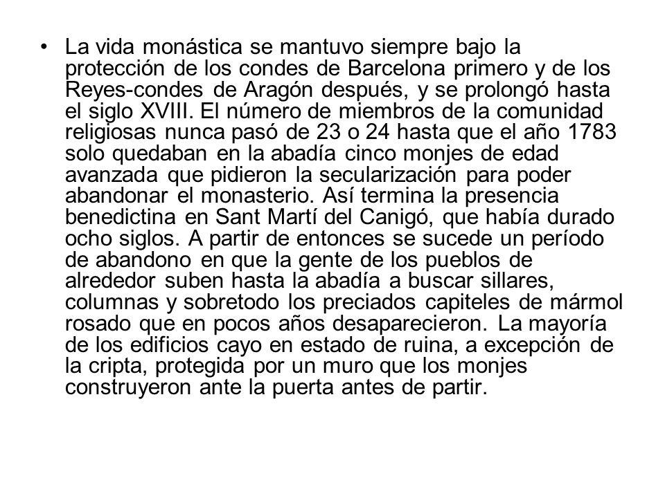 La vida monástica se mantuvo siempre bajo la protección de los condes de Barcelona primero y de los Reyes-condes de Aragón después, y se prolongó hast
