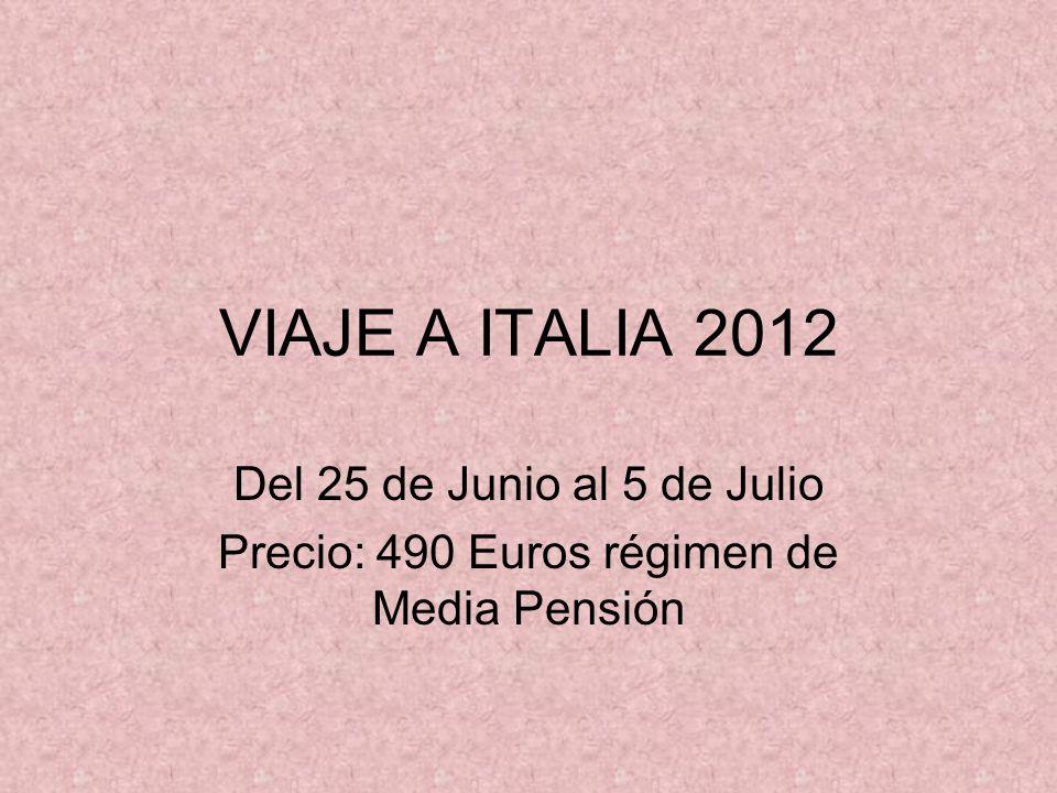VIAJE A ITALIA 2012 Del 25 de Junio al 5 de Julio Precio: 490 Euros régimen de Media Pensión