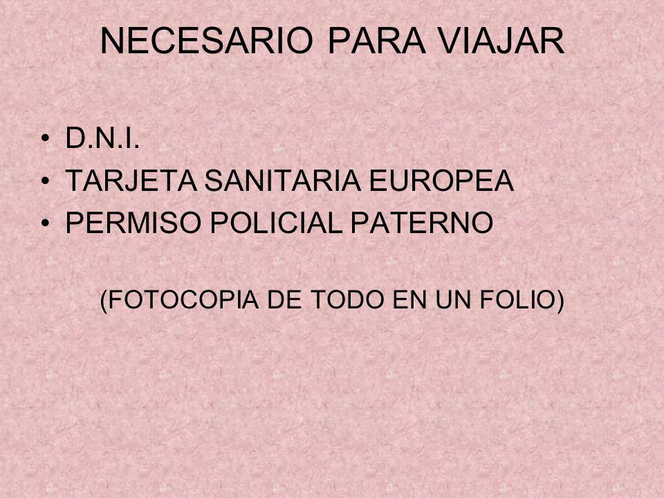 NECESARIO PARA VIAJAR D.N.I. TARJETA SANITARIA EUROPEA PERMISO POLICIAL PATERNO (FOTOCOPIA DE TODO EN UN FOLIO)