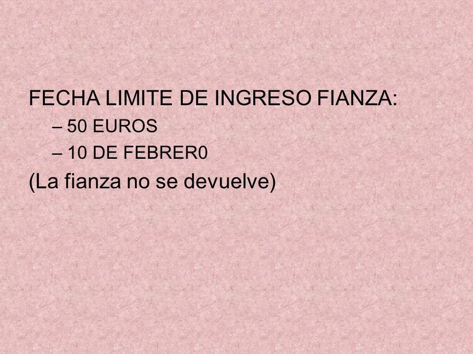 FECHA LIMITE DE INGRESO FIANZA: –50 EUROS –10 DE FEBRER0 (La fianza no se devuelve)
