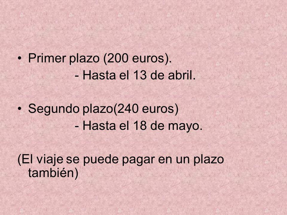 Primer plazo (200 euros). - Hasta el 13 de abril. Segundo plazo(240 euros) - Hasta el 18 de mayo. (El viaje se puede pagar en un plazo también)