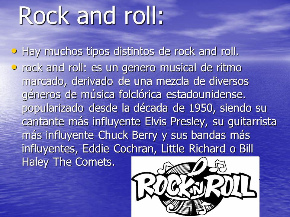 Rock and roll: Hay muchos tipos distintos de rock and roll.