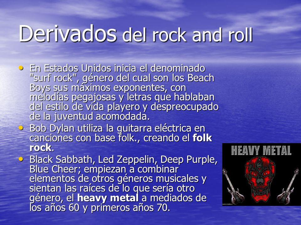 Derivados del rock and roll En Estados Unidos inicia el denominado surf rock , género del cual son los Beach Boys sus máximos exponentes, con melodías pegajosas y letras que hablaban del estilo de vida playero y despreocupado de la juventud acomodada.