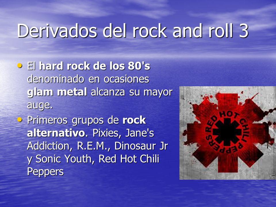 Derivados del rock and roll 3 El hard rock de los 80 s denominado en ocasiones glam metal alcanza su mayor auge.
