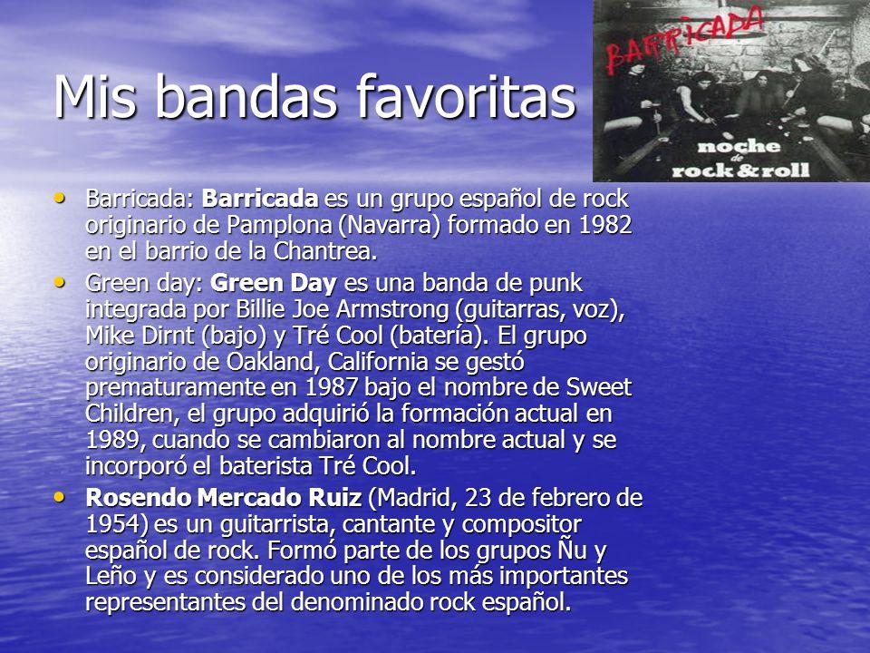 Mis bandas favoritas Barricada: Barricada es un grupo español de rock originario de Pamplona (Navarra) formado en 1982 en el barrio de la Chantrea.