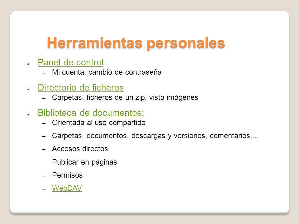 Herramientas personales Panel de control – Mi cuenta, cambio de contraseña Directorio de ficheros – Carpetas, ficheros de un zip, vista imágenes Bibli