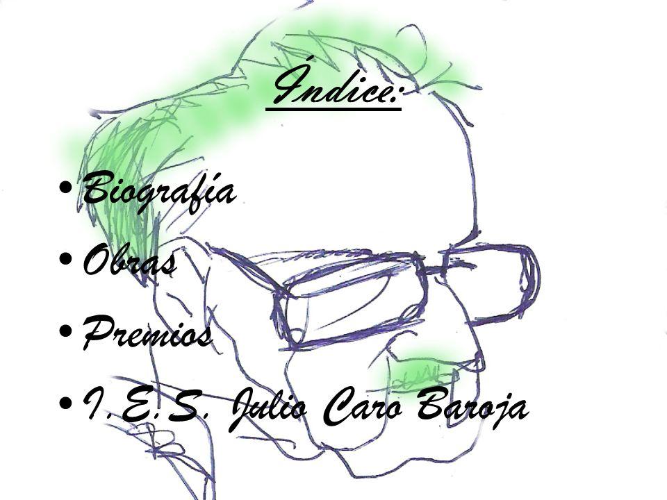 Índice: Biografía Obras Premios I.E.S. Julio Caro Baroja