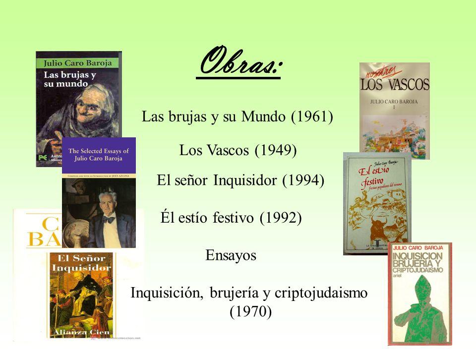 Obras: Las brujas y su Mundo (1961) Los Vascos (1949) El señor Inquisidor (1994) Él estío festivo (1992) Inquisición, brujería y criptojudaismo (1970)