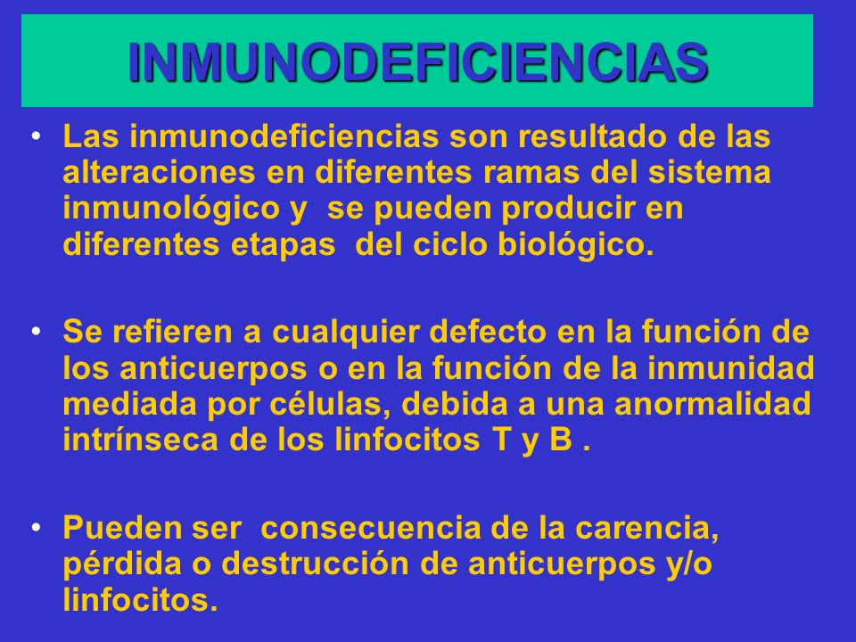 Las inmunodeficiencias son resultado de las alteraciones en diferentes ramas del sistema inmunológico y se pueden producir en diferentes etapas del ciclo biológico.