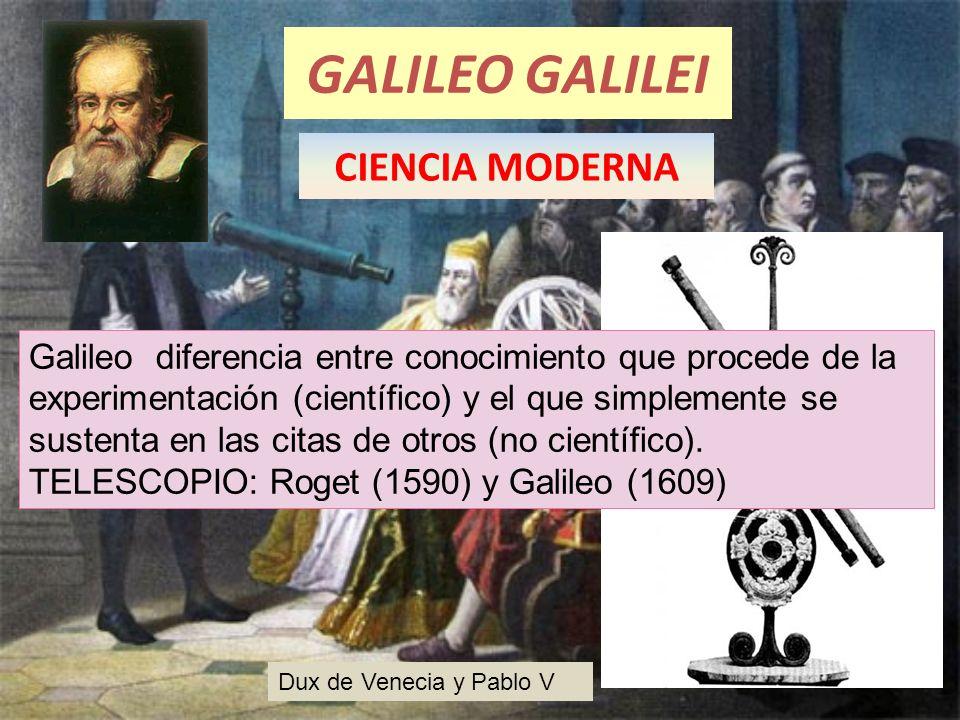 GALILEO GALILEI Dux de Venecia y Pablo V Galileo diferencia entre conocimiento que procede de la experimentación (científico) y el que simplemente se