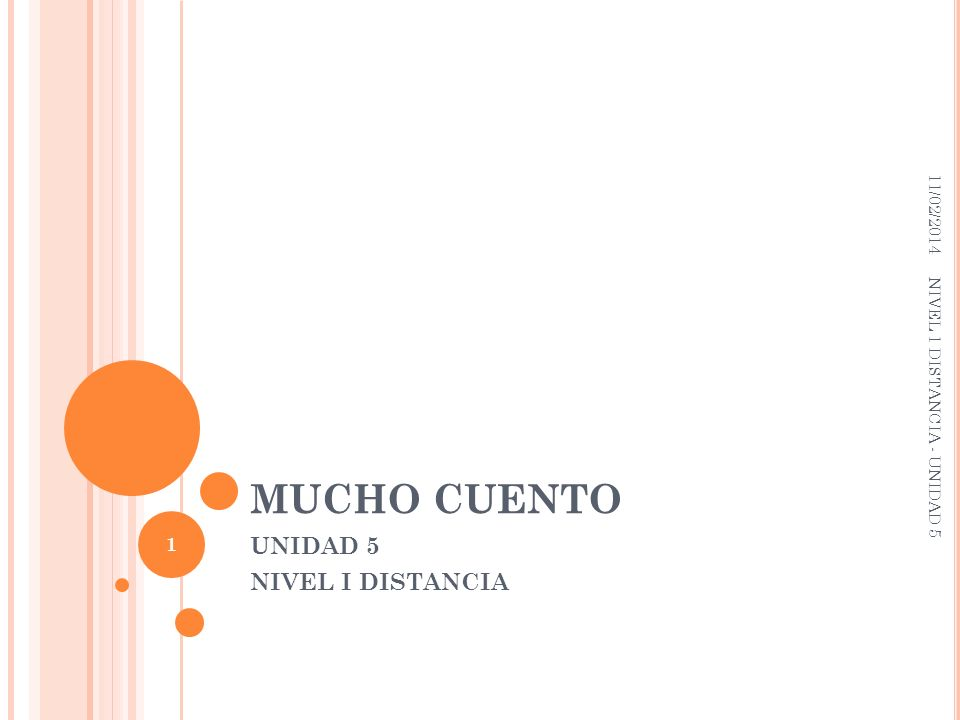 MUCHO CUENTO UNIDAD 5 NIVEL I DISTANCIA 11/02/2014 NIVEL 1 DISTANCIA - UNIDAD 5 1
