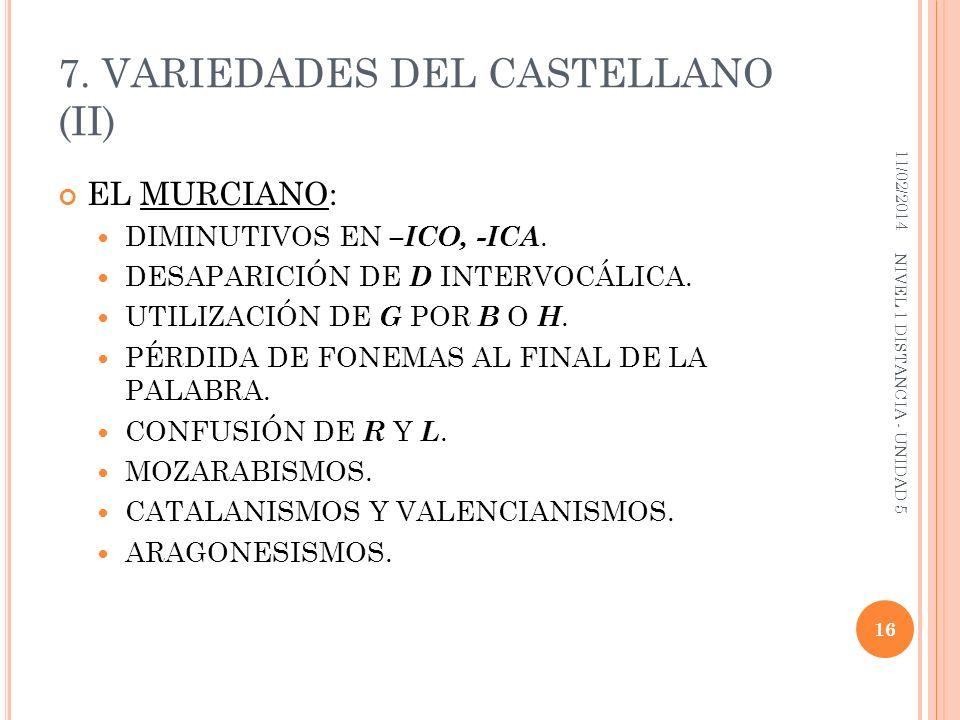 7. VARIEDADES DEL CASTELLANO (II) EL MURCIANO: DIMINUTIVOS EN –ICO, -ICA. DESAPARICIÓN DE D INTERVOCÁLICA. UTILIZACIÓN DE G POR B O H. PÉRDIDA DE FONE
