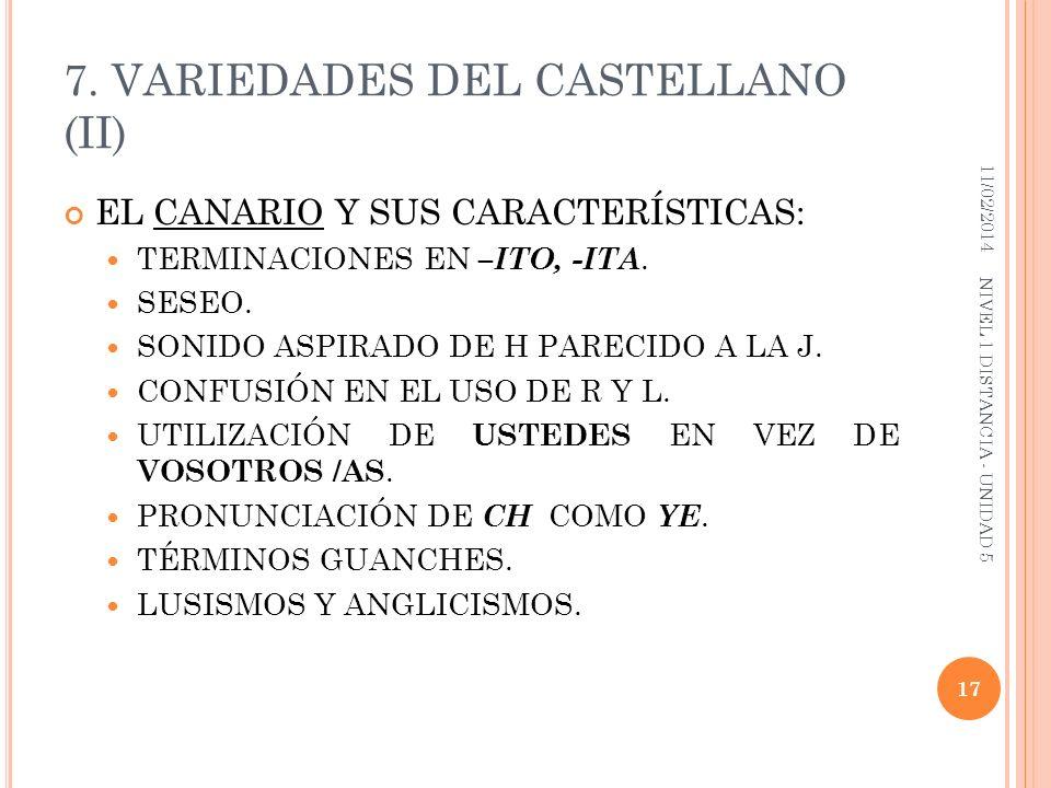 7. VARIEDADES DEL CASTELLANO (II) EL CANARIO Y SUS CARACTERÍSTICAS: TERMINACIONES EN –ITO, -ITA. SESEO. SONIDO ASPIRADO DE H PARECIDO A LA J. CONFUSIÓ
