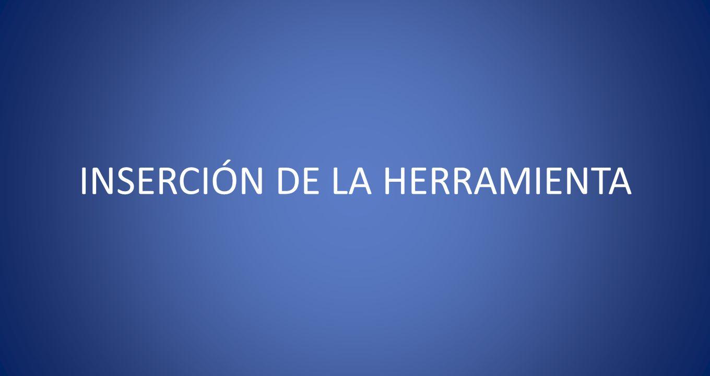 INSERCIÓN DE LA HERRAMIENTA