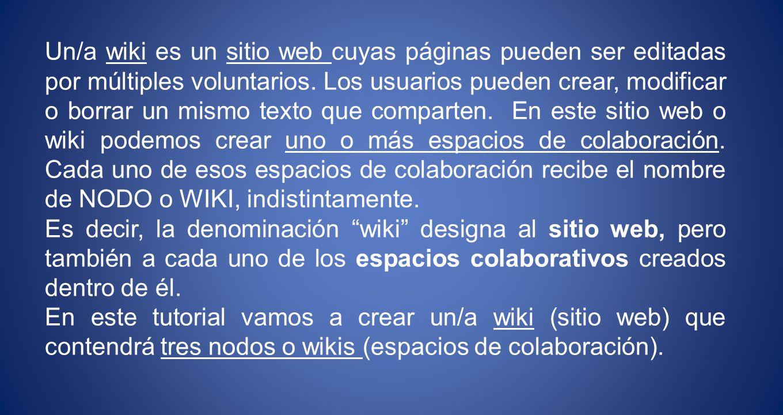 Un/a wiki es un sitio web cuyas páginas pueden ser editadas por múltiples voluntarios.