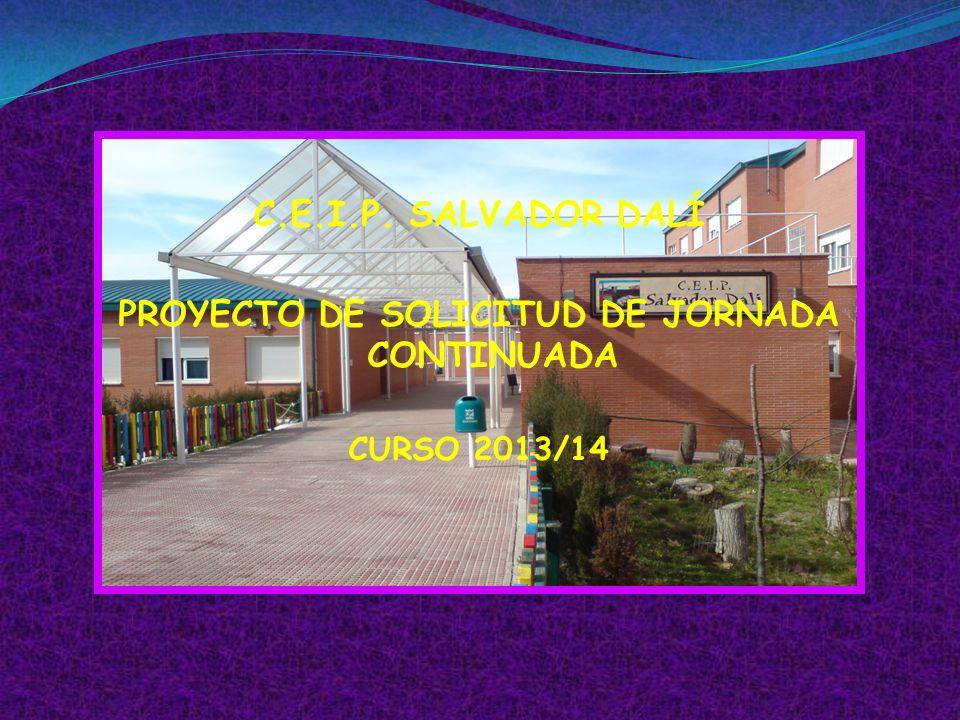 C.E.I.P. SALVADOR DALÍ PROYECTO DE SOLICITUD DE JORNADA CONTINUADA CURSO 2013/14