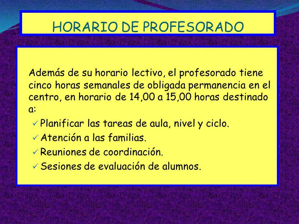HORARIO DE PROFESORADO Además de su horario lectivo, el profesorado tiene cinco horas semanales de obligada permanencia en el centro, en horario de 14