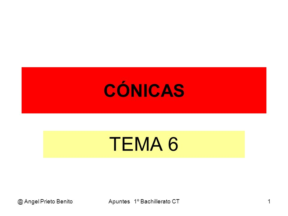@ Angel Prieto BenitoApuntes 1º Bachillerato CT1 CÓNICAS TEMA 6