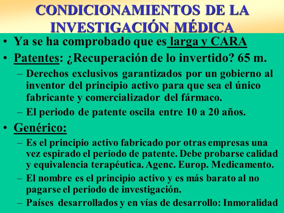 CONDICIONAMIENTOS DE LA INVESTIGACIÓN MÉDICA Ya se ha comprobado que es larga y CARA Patentes: ¿Recuperación de lo invertido? 65 m. –Derechos exclusiv