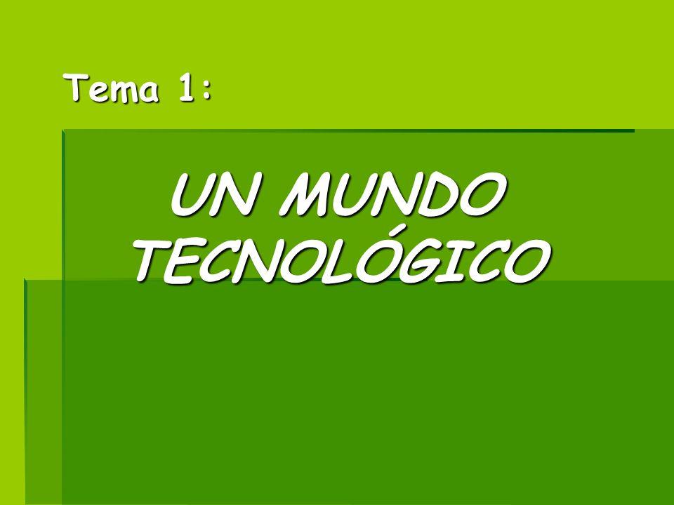 Tema 1: UN MUNDO TECNOLÓGICO