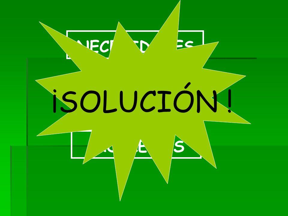 NECESIDADES PROBLEMAS originan ¡SOLUCIÓN !