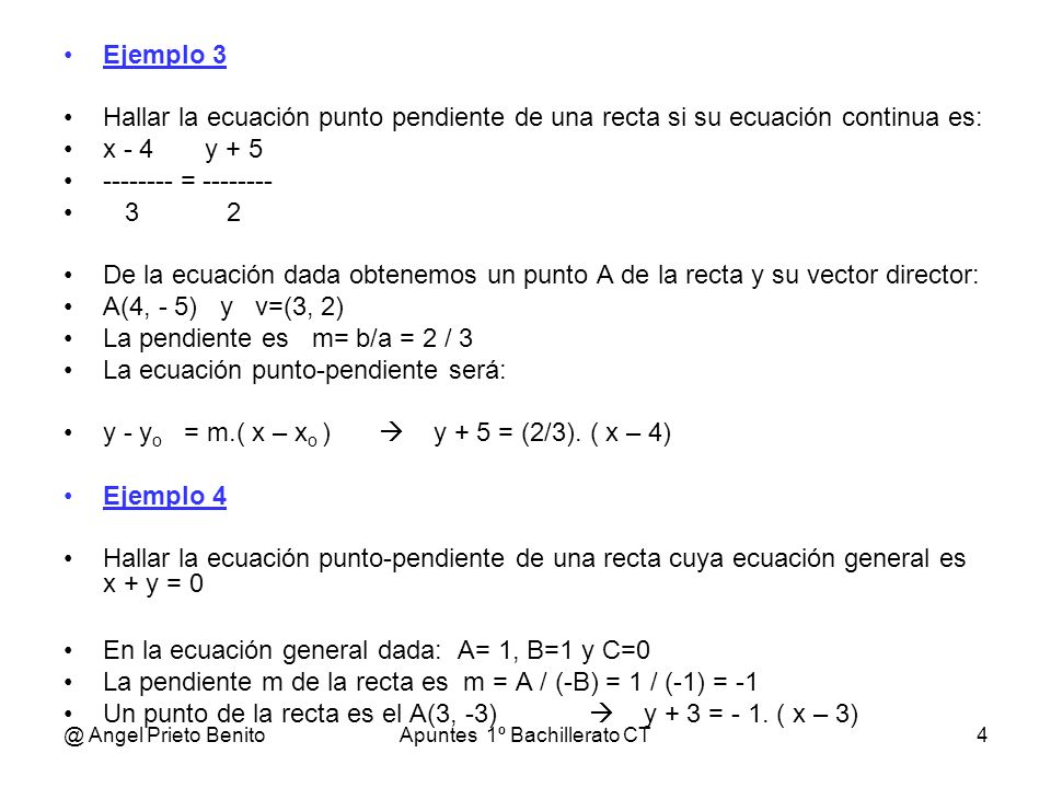@ Angel Prieto BenitoApuntes 1º Bachillerato CT5 ECUACIÓN EXPLÍCITA DE LA RECTA Si partimos de la ecuación general: A.x + B.y + C = 0 y despejamos y: - A.x + C y = -------------- = ( - A / B).x + ( C / B) B Renombrando coeficientes queda: r: y = m.