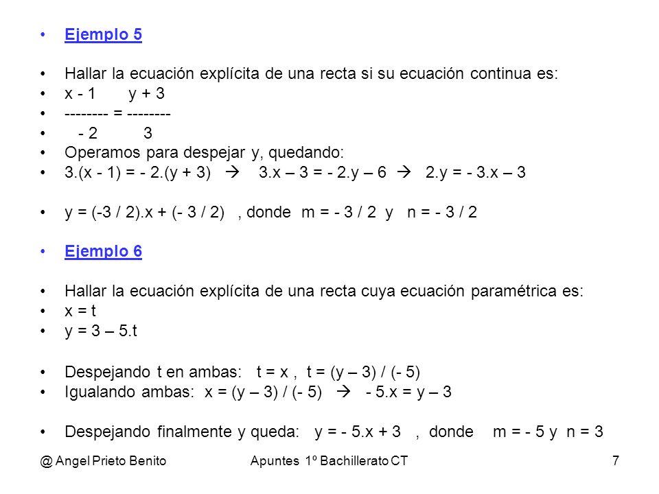 @ Angel Prieto BenitoApuntes 1º Bachillerato CT7 Ejemplo 5 Hallar la ecuación explícita de una recta si su ecuación continua es: x - 1 y + 3 --------