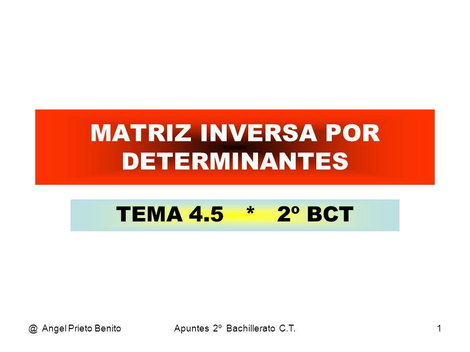 @ Angel Prieto BenitoApuntes 2º Bachillerato C.T.1 MATRIZ INVERSA POR DETERMINANTES TEMA 4.5 * 2º BCT