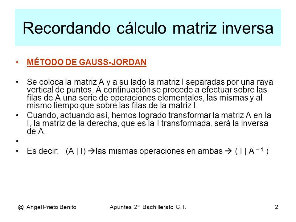 @ Angel Prieto BenitoApuntes 2º Bachillerato C.T.2 MÉTODO DE GAUSS-JORDAN Se coloca la matriz A y a su lado la matriz I separadas por una raya vertica