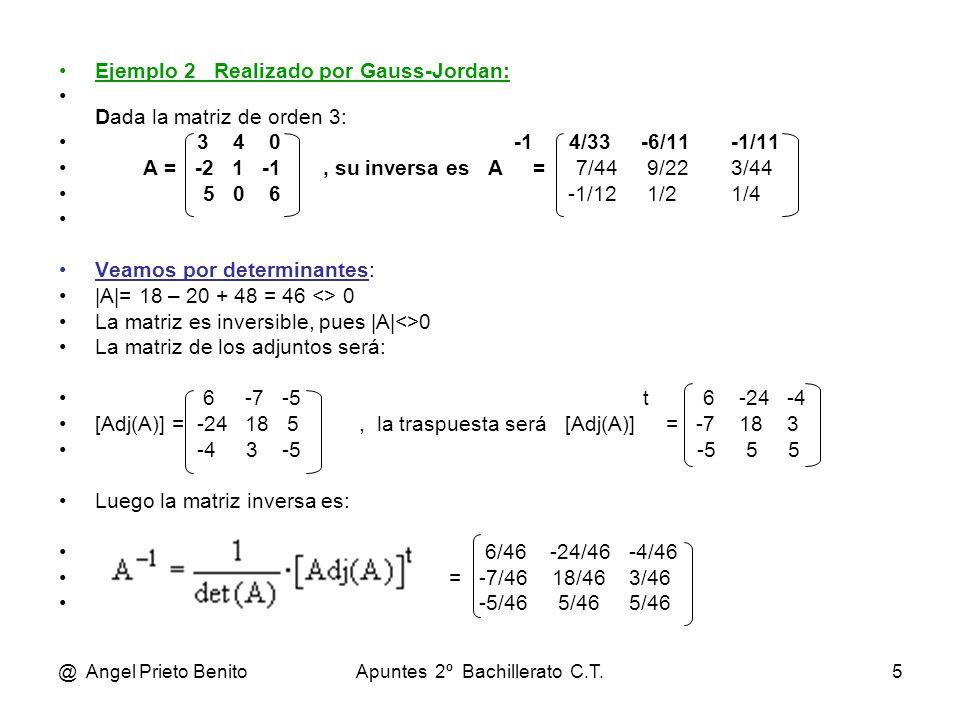 @ Angel Prieto BenitoApuntes 2º Bachillerato C.T.5 Ejemplo 2 Realizado por Gauss-Jordan: Dada la matriz de orden 3: 3 4 0 -1 4/33 -6/11-1/11 A = -2 1