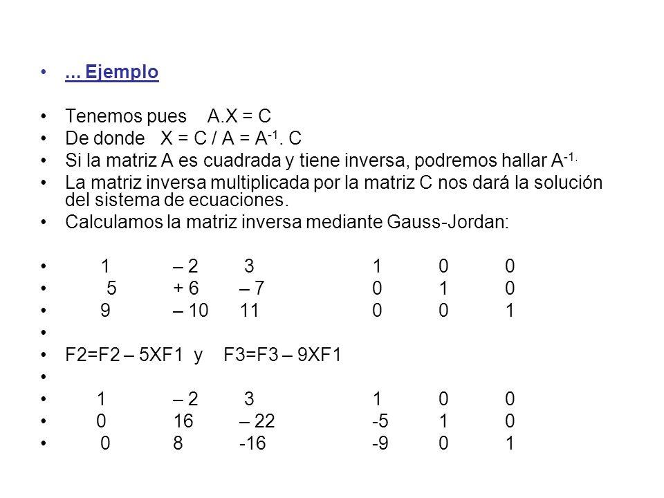 @ Angel Prieto BenitoApuntes 2º Bachillerato C.T.4... Ejemplo Tenemos pues A.X = C De donde X = C / A = A -1. C Si la matriz A es cuadrada y tiene inv