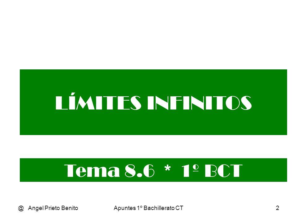 @ Angel Prieto BenitoApuntes 1º Bachillerato CT2 LÍMITES INFINITOS Tema 8.6 * 1º BCT