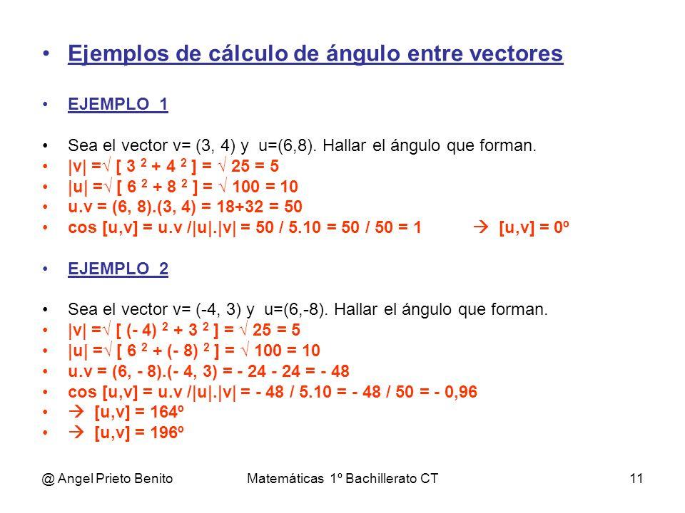 @ Angel Prieto BenitoMatemáticas 1º Bachillerato CT11 Ejemplos de cálculo de ángulo entre vectores EJEMPLO_1 Sea el vector v= (3, 4) y u=(6,8). Hallar