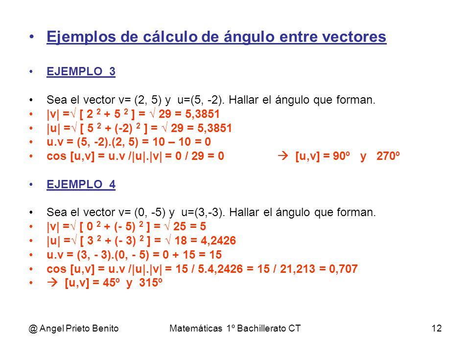@ Angel Prieto BenitoMatemáticas 1º Bachillerato CT12 Ejemplos de cálculo de ángulo entre vectores EJEMPLO_3 Sea el vector v= (2, 5) y u=(5, -2). Hall