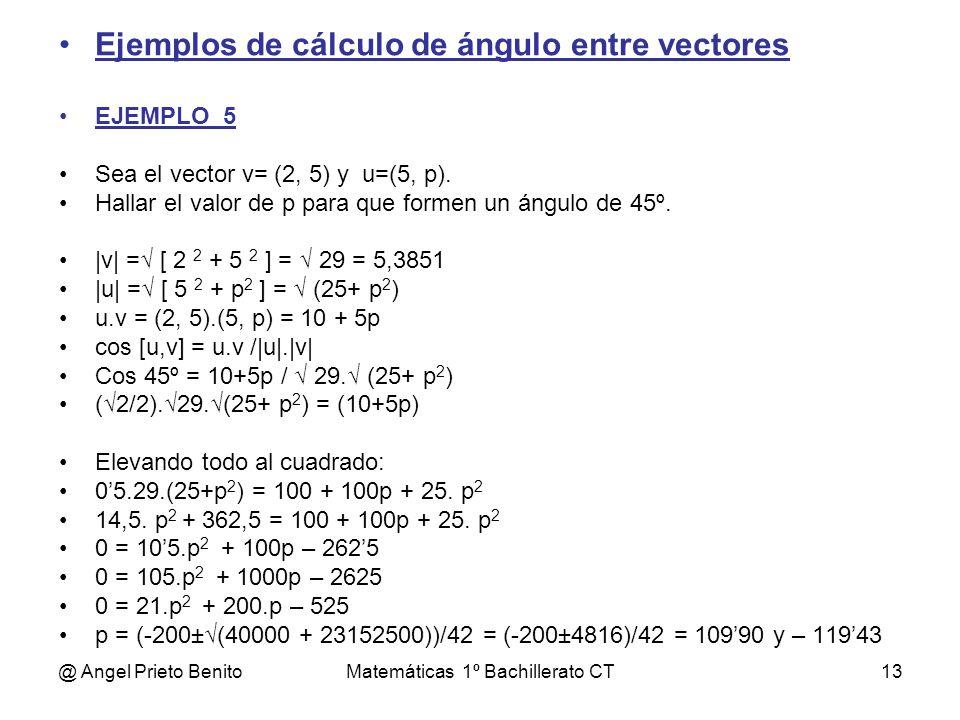 @ Angel Prieto BenitoMatemáticas 1º Bachillerato CT13 Ejemplos de cálculo de ángulo entre vectores EJEMPLO_5 Sea el vector v= (2, 5) y u=(5, p). Halla