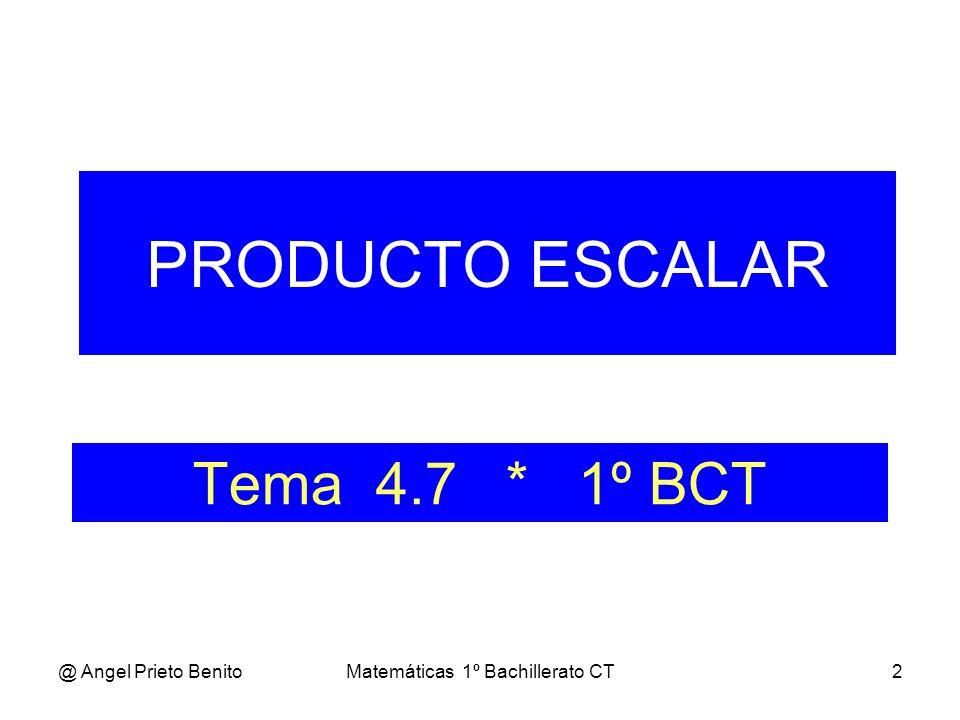 @ Angel Prieto BenitoMatemáticas 1º Bachillerato CT2 Tema 4.7 * 1º BCT PRODUCTO ESCALAR
