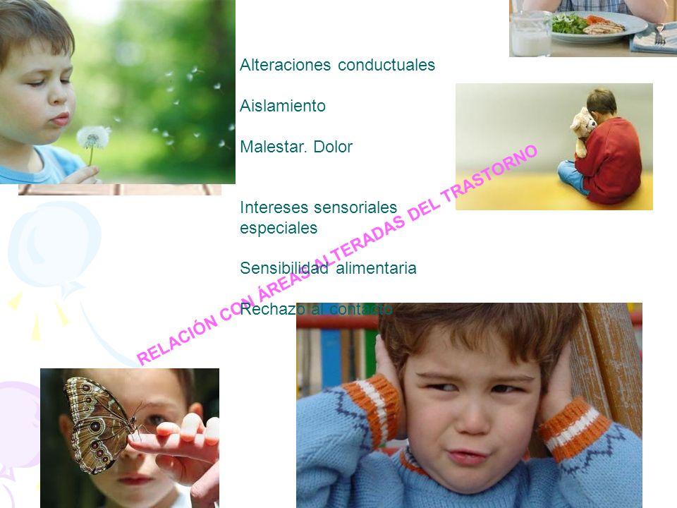 RELACIÓN CON ÁREAS ALTERADAS DEL TRASTORNO Alteraciones conductuales Aislamiento Malestar. Dolor Intereses sensoriales especiales Sensibilidad aliment